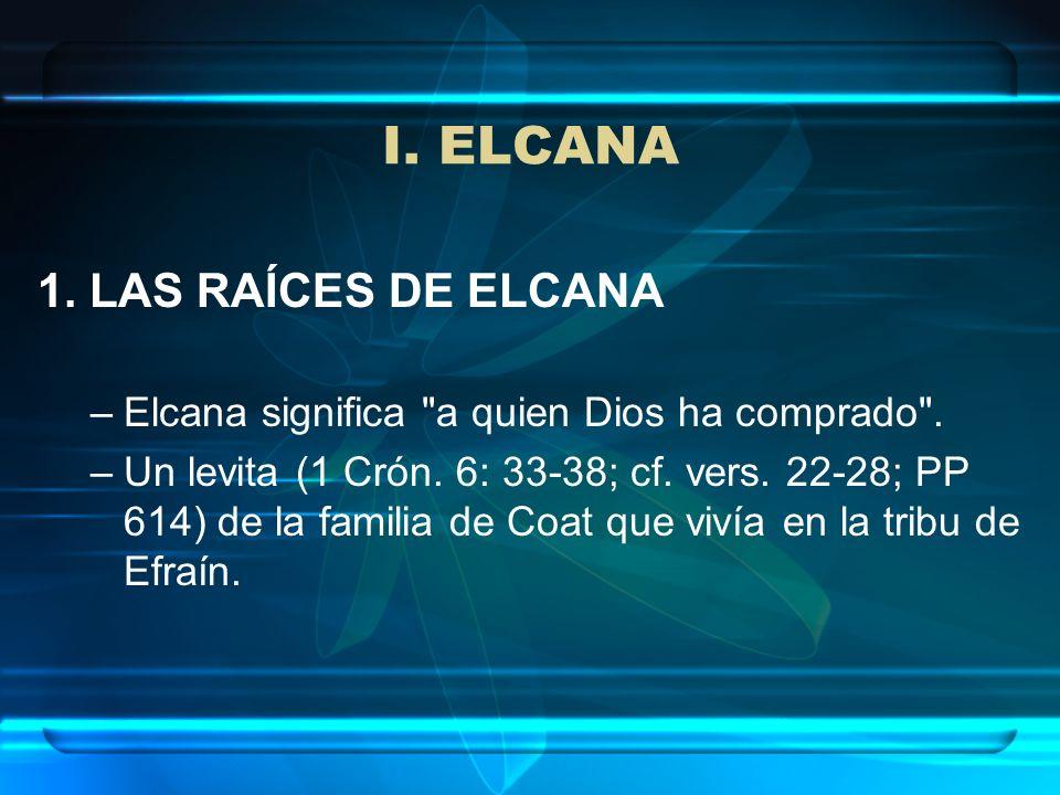 I. ELCANA 1. LAS RAÍCES DE ELCANA –Elcana significa
