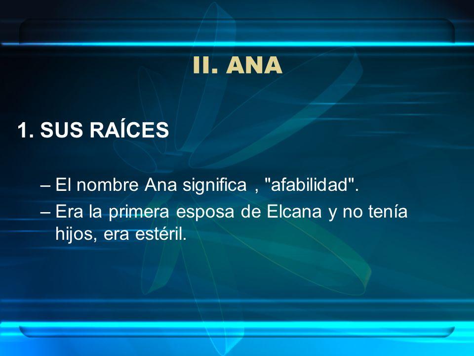 II. ANA 1. SUS RAÍCES –El nombre Ana significa,