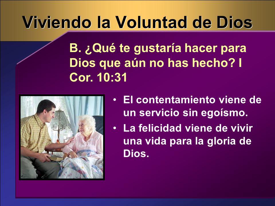 El contentamiento viene de un servicio sin egoísmo. La felicidad viene de vivir una vida para la gloria de Dios. B. ¿Qué te gustaría hacer para Dios q