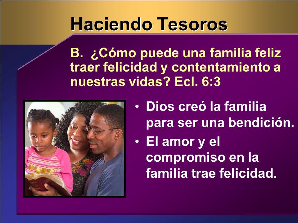 Dios creó la familia para ser una bendición. El amor y el compromiso en la familia trae felicidad. B. ¿Cómo puede una familia feliz traer felicidad y
