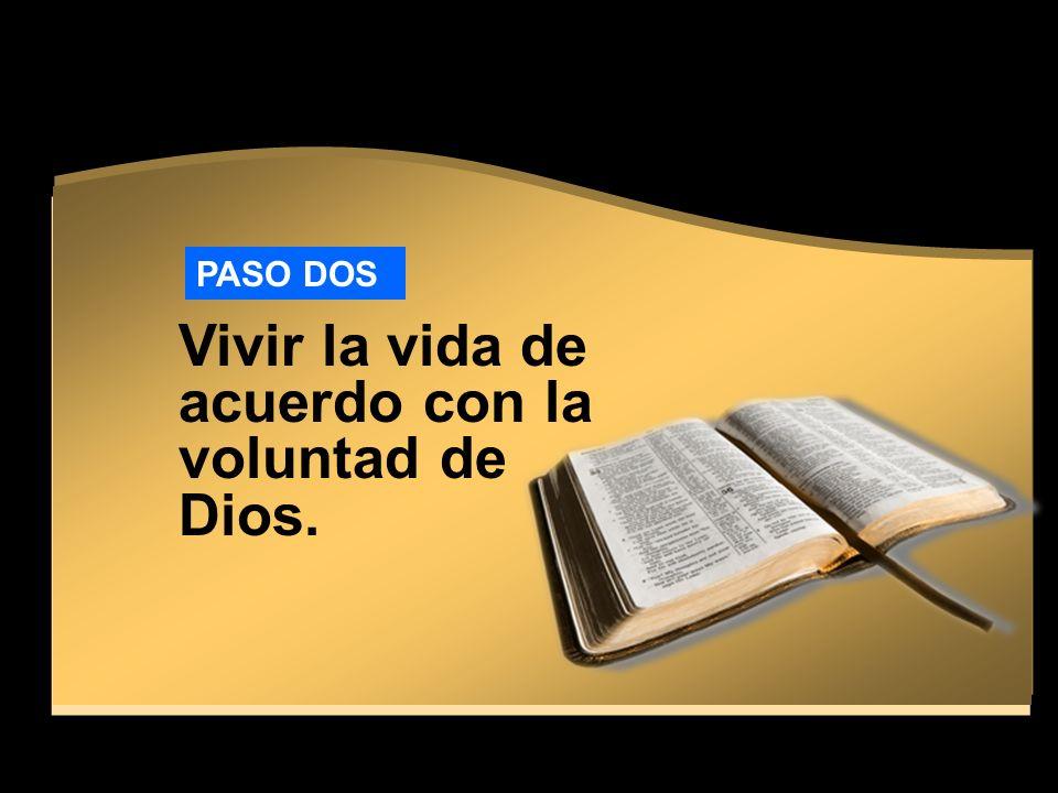 PASO DOS Vivir la vida de acuerdo con la voluntad de Dios.