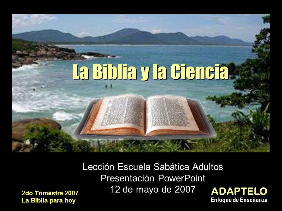 ADAPTELO Enfoque de Enseñanza 2do Trimestre 2007 La Biblia para hoy Lección Escuela Sabática Adultos Presentación PowerPoint 12 de mayo de 2007 La Bib