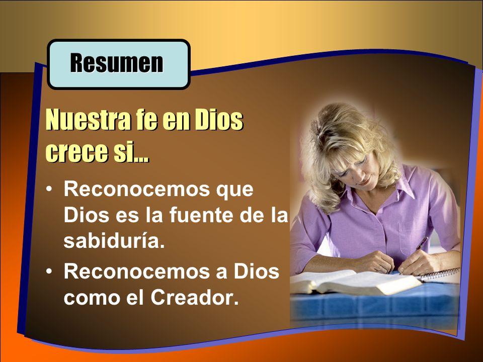 Nuestra fe en Dios crece si… Resumen Reconocemos que Dios es la fuente de la sabiduría. Reconocemos a Dios como el Creador.