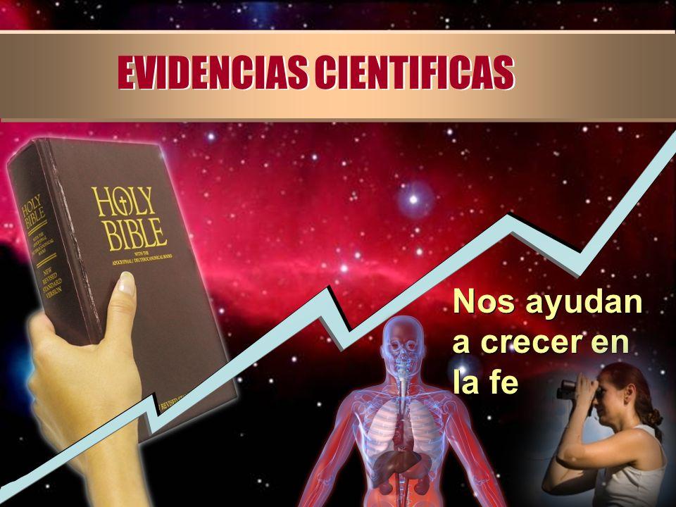 EVIDENCIAS CIENTIFICAS Nos ayudan a crecer en la fe