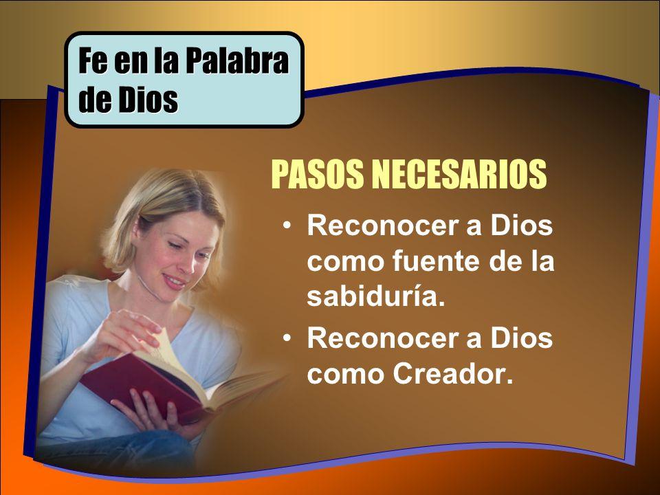 Reconocer a Dios como fuente de la sabiduría. Reconocer a Dios como Creador. PASOS NECESARIOS Fe en la Palabra de Dios