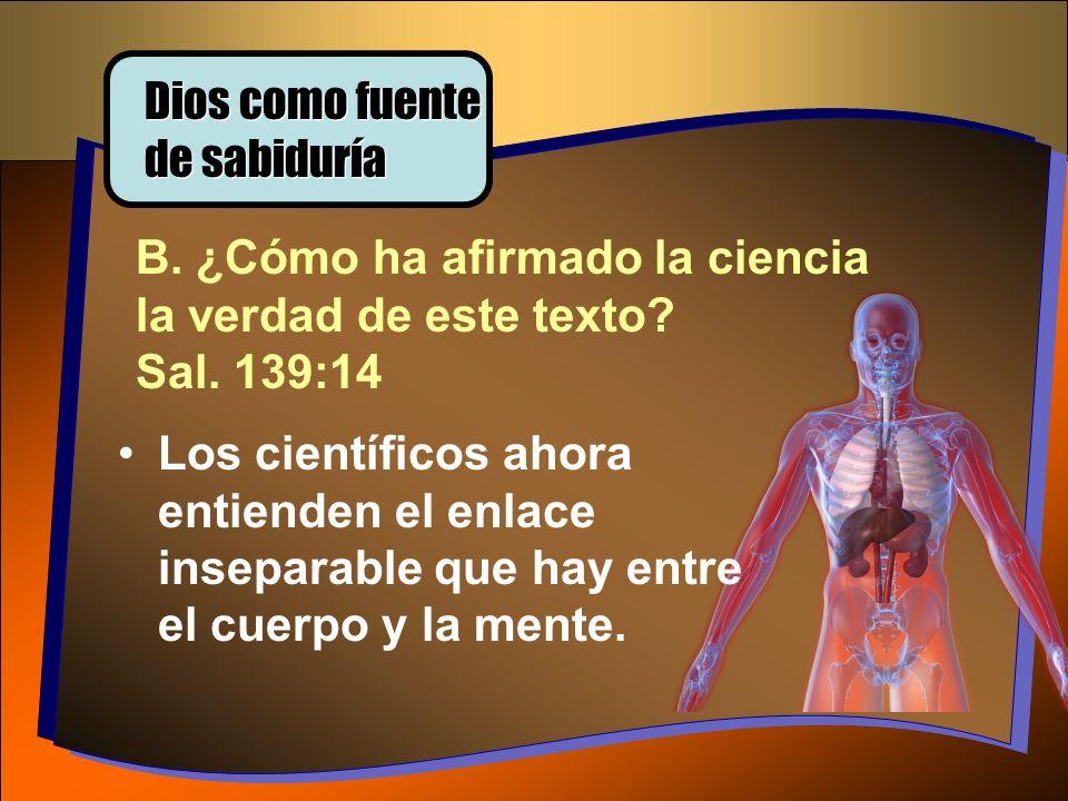 B. ¿Cómo ha afirmado la ciencia la verdad de este texto? Sal. 139:14 Los científicos ahora entienden el enlace inseparable que hay entre el cuerpo y l
