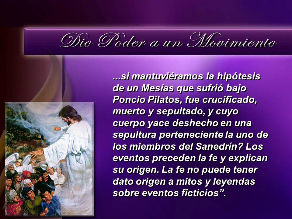 ...si mantuviéramos la hipótesis de un Mesías que sufrió bajo Poncio Pilatos, fue crucificado, muerto y sepultado, y cuyo cuerpo yace deshecho en una