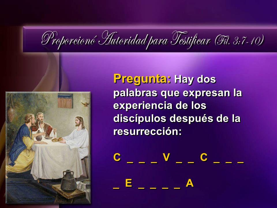 Pregunta: Hay dos palabras que expresan la experiencia de los discípulos después de la resurrección: C _ _ _ V _ _ C _ _ _ _ E _ _ _ _ A Pregunta: Hay