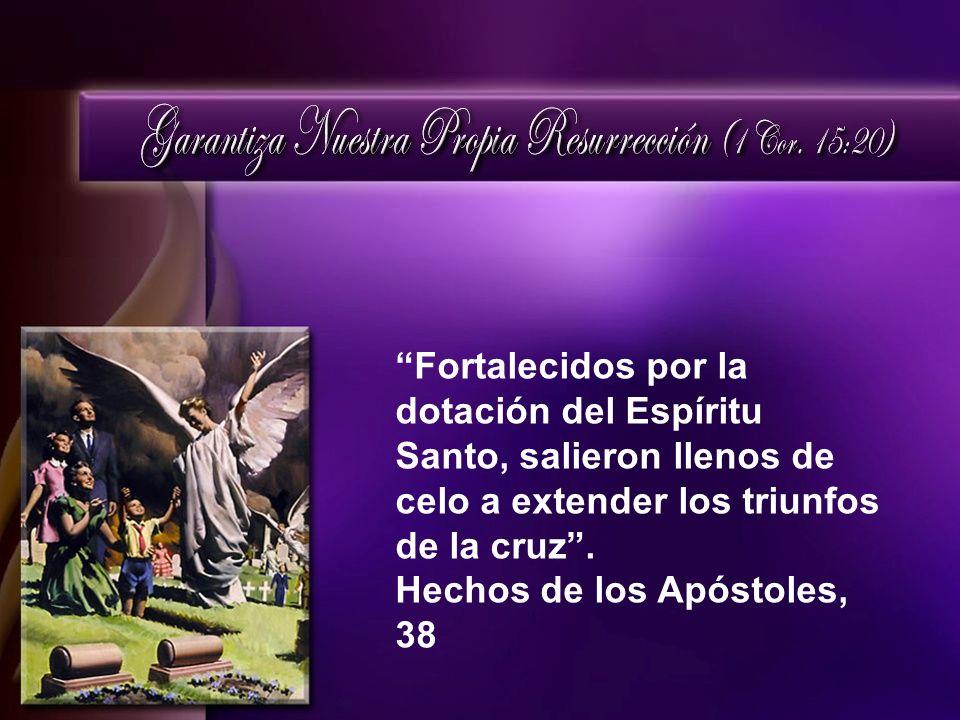 Fortalecidos por la dotación del Espíritu Santo, salieron llenos de celo a extender los triunfos de la cruz. Hechos de los Apóstoles, 38