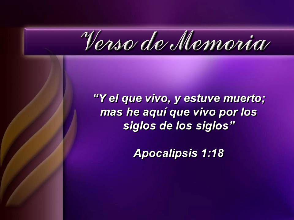 Y el que vivo, y estuve muerto; mas he aquí que vivo por los siglos de los siglos Apocalipsis 1:18 Y el que vivo, y estuve muerto; mas he aquí que viv