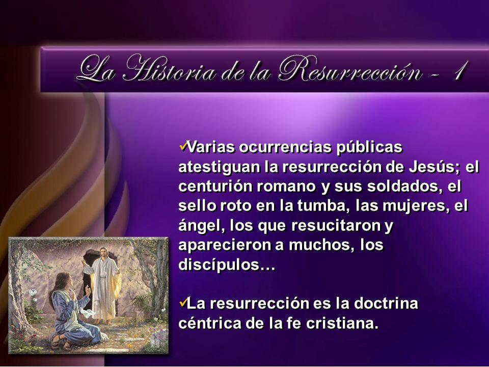 Varias ocurrencias públicas atestiguan la resurrección de Jesús; el centurión romano y sus soldados, el sello roto en la tumba, las mujeres, el ángel,
