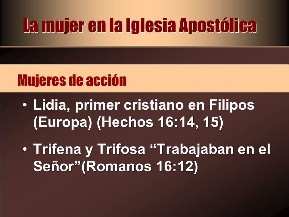 (Hechos 16:14, 15)Lidia, primer cristiano en Filipos (Europa) (Hechos 16:14, 15) Trifena y Trifosa Trabajaban en el Señor(Romanos 16:12)Trifena y Trif