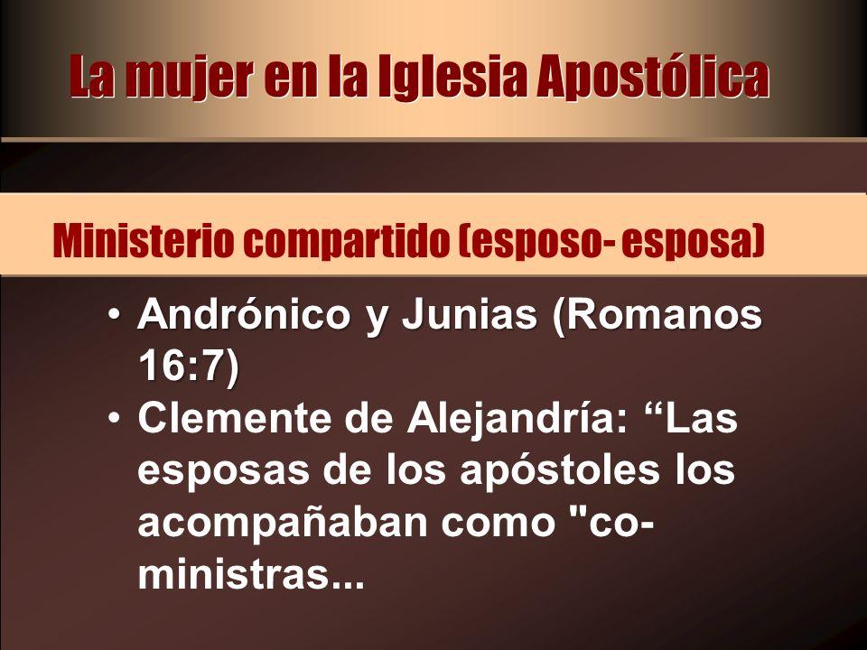 Andrónico y Junias (Romanos 16:7)Andrónico y Junias (Romanos 16:7) Clemente de Alejandría: Las esposas de los apóstoles los acompañaban como
