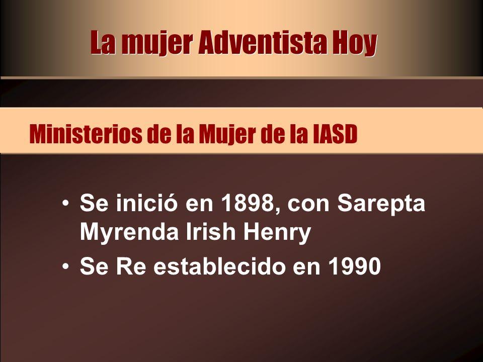 Se inició en 1898, con Sarepta Myrenda Irish Henry Se Re establecido en 1990 Ministerios de la Mujer de la IASD La mujer Adventista Hoy