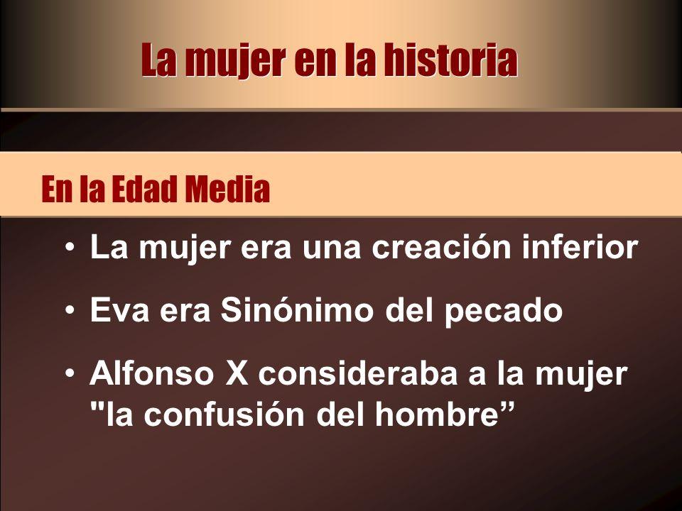 La mujer era una creación inferior Eva era Sinónimo del pecado Alfonso X consideraba a la mujer