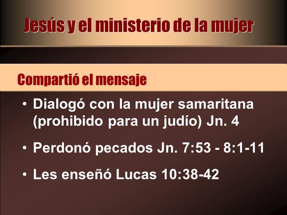 Dialogó con la mujer samaritana (prohibido para un judío) Jn. 4 Perdonó pecados Jn. 7:53 - 8:1-11 Les enseñó Lucas 10:38-42 Compartió el mensaje Jesús