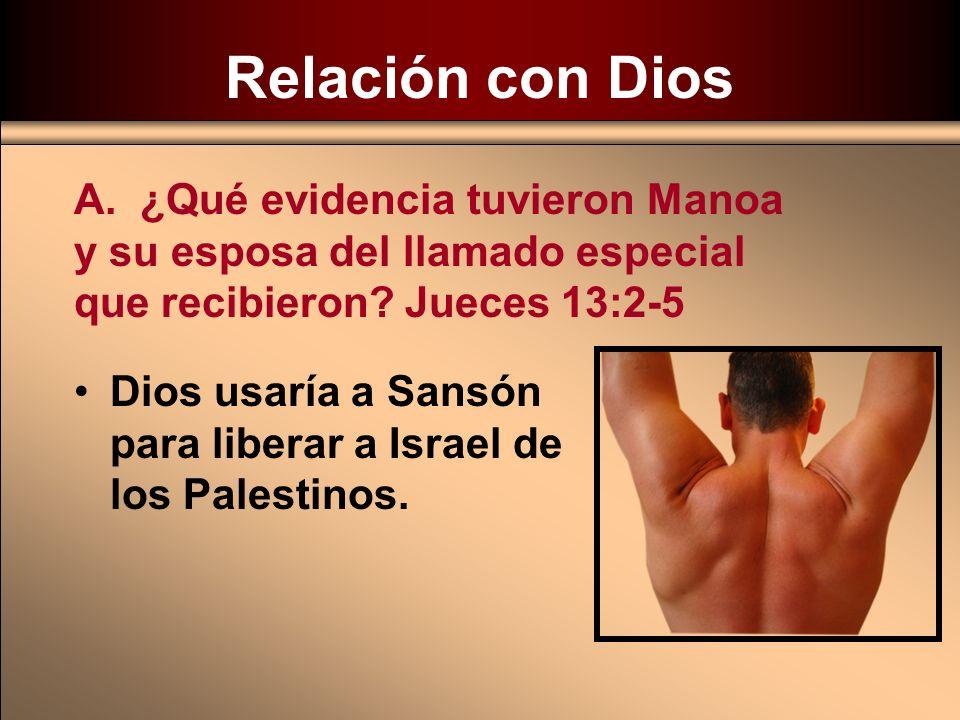 Relación con Dios Dios usaría a Sansón para liberar a Israel de los Palestinos. A. ¿Qué evidencia tuvieron Manoa y su esposa del llamado especial que