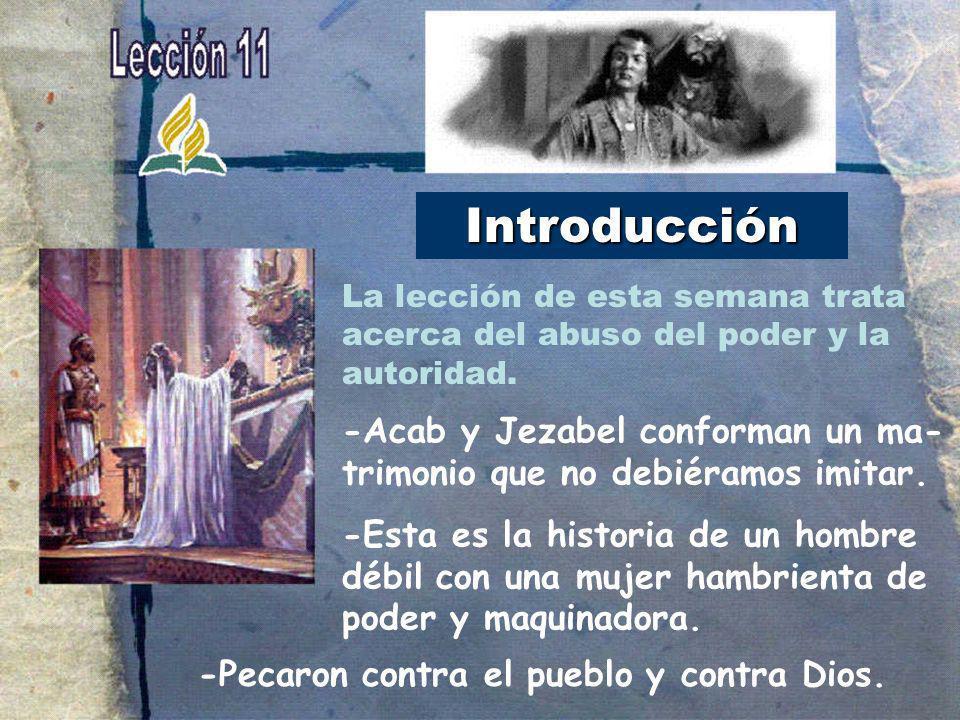Introducción -Acab y Jezabel conforman un ma- trimonio que no debiéramos imitar. -Esta es la historia de un hombre débil con una mujer hambrienta de p