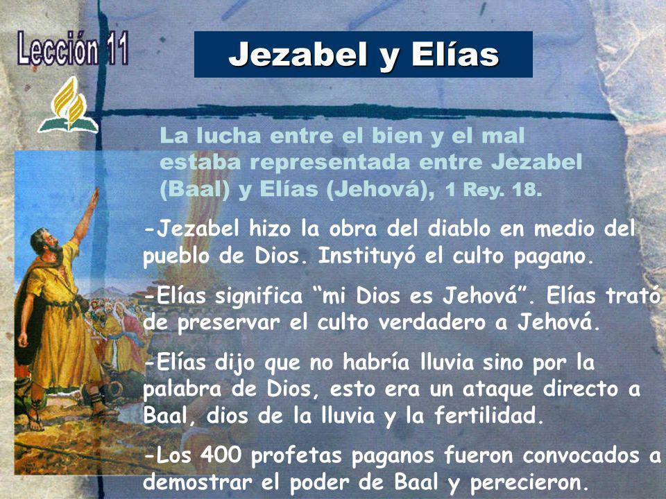 Jezabel y Elías -Jezabel hizo la obra del diablo en medio del pueblo de Dios. Instituyó el culto pagano. -Elías significa mi Dios es Jehová. Elías tra