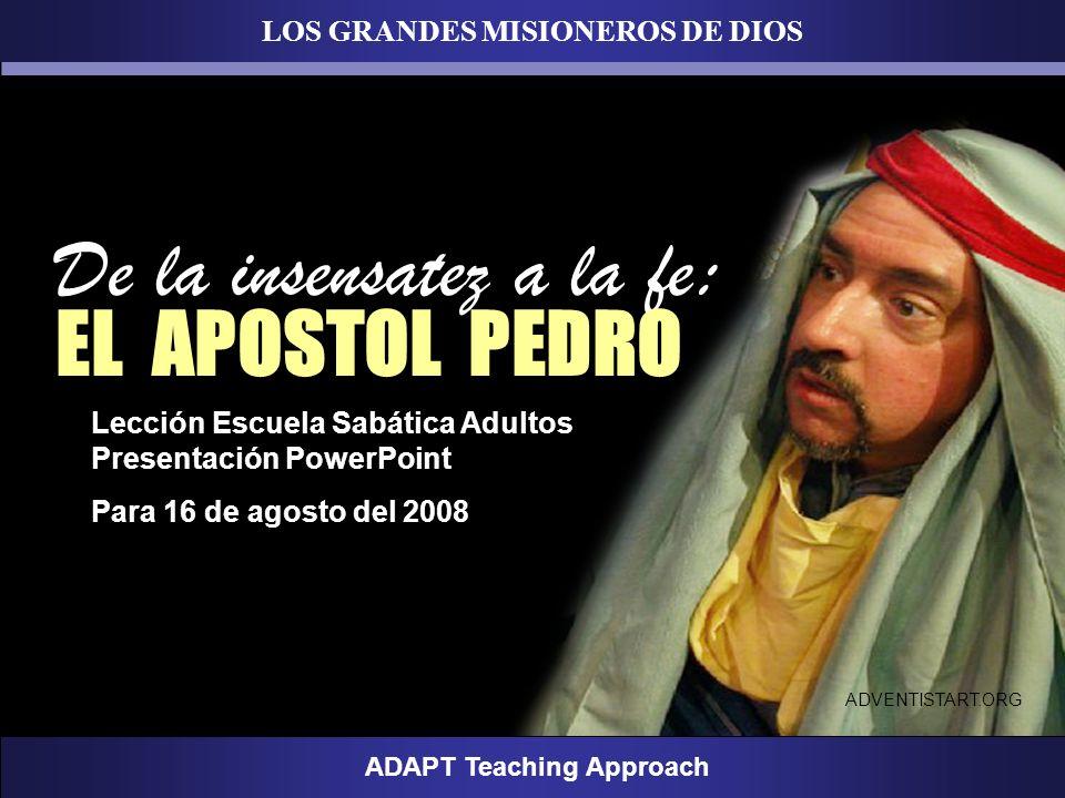 LOS GRANDES MISIONEROS DE DIOS ADAPT Teaching Approach Lección Escuela Sabática Adultos Presentación PowerPoint Para 16 de agosto del 2008 Lección Esc