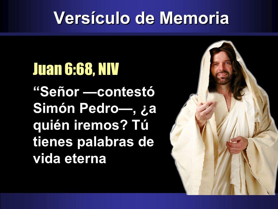Versículo de Memoria Señor contestó Simón Pedro, ¿a quién iremos? Tú tienes palabras de vida eterna Juan 6:68, NIV