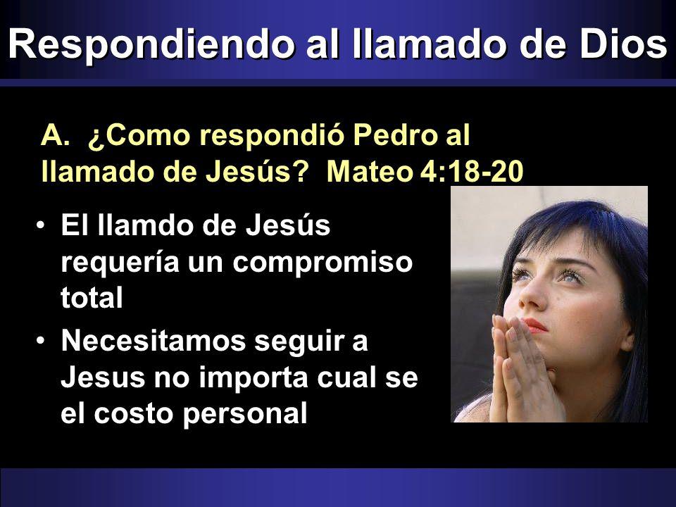 Respondiendo al llamado de Dios El llamdo de Jesús requería un compromiso total Necesitamos seguir a Jesus no importa cual se el costo personal A.