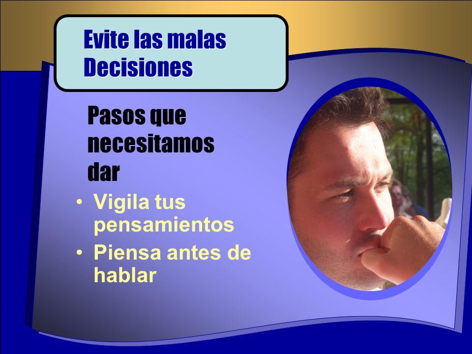 Vigila tus pensamientos Piensa antes de hablar Pasos que necesitamos dar Evite las malas Decisiones