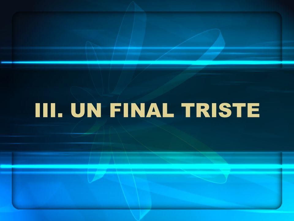 III. UN FINAL TRISTE