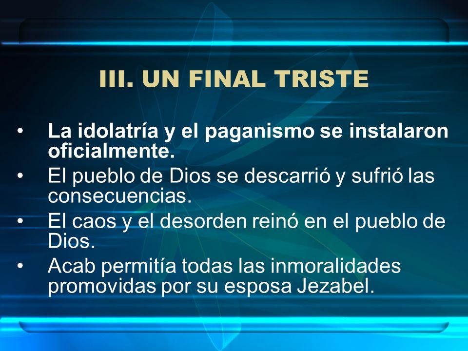 La idolatría y el paganismo se instalaron oficialmente. El pueblo de Dios se descarrió y sufrió las consecuencias. El caos y el desorden reinó en el p