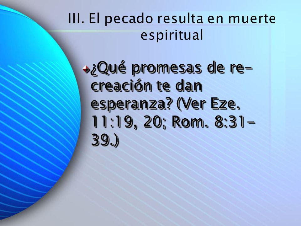 ¿Qué promesas de re- creación te dan esperanza? (Ver Eze. 11:19, 20; Rom. 8:31- 39.)