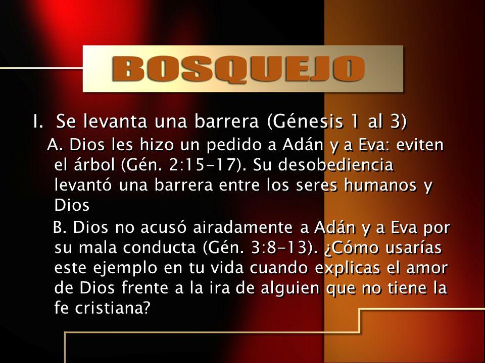 I. Se levanta una barrera (Génesis 1 al 3) A. Dios les hizo un pedido a Adán y a Eva: eviten el árbol (Gén. 2:15-17). Su desobediencia levantó una bar