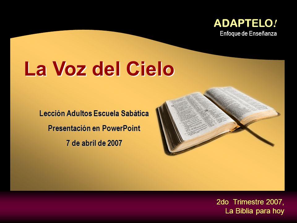 ADAPTELO ! Enfoque de Enseñanza 2do Trimestre 2007, La Biblia para hoy Lección Adultos Escuela Sabática Presentación en PowerPoint 7 de abril de 2007