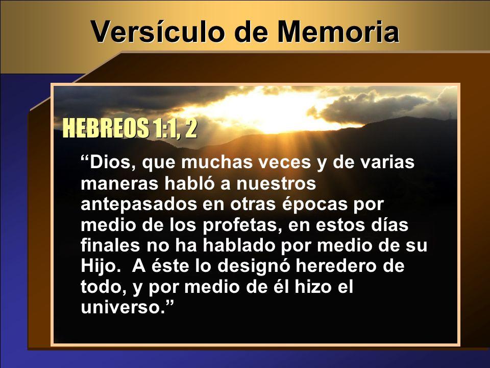 Versículo de Memoria Dios, que muchas veces y de varias maneras habló a nuestros antepasados en otras épocas por medio de los profetas, en estos días