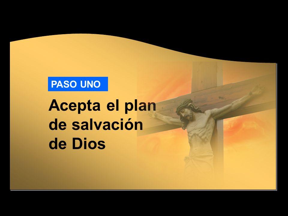 Acepta el plan de salvación de Dios PASO UNO