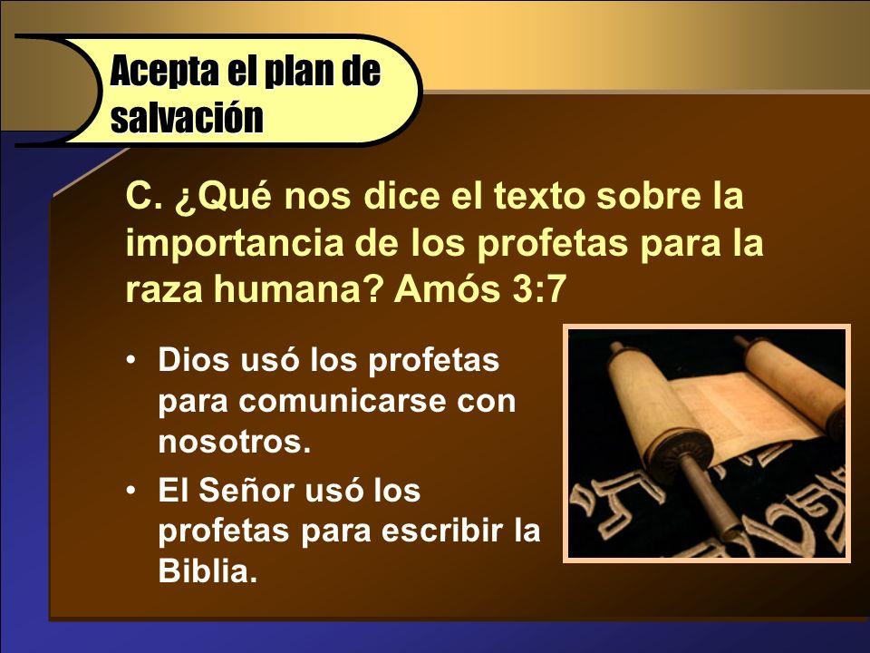 C. ¿Qué nos dice el texto sobre la importancia de los profetas para la raza humana? Amós 3:7 Accept Gods Plan of Salvation Dios usó los profetas para