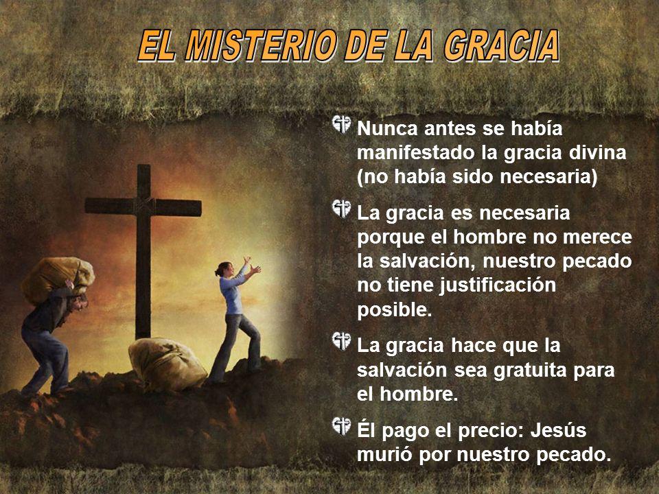 Nunca antes se había manifestado la gracia divina (no había sido necesaria) La gracia es necesaria porque el hombre no merece la salvación, nuestro pe