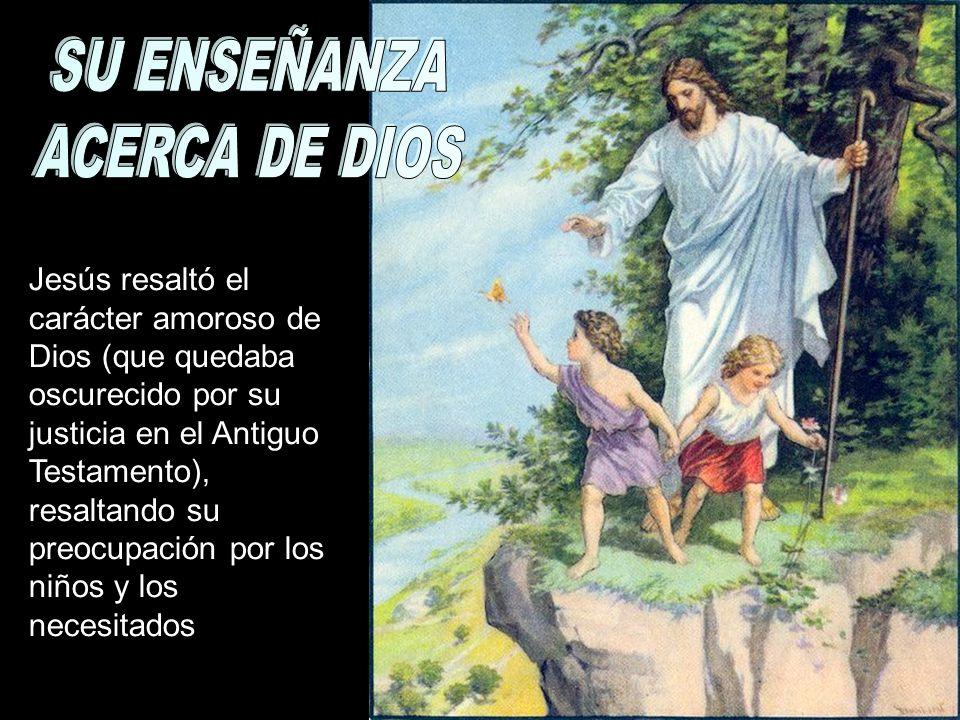 Jesús resaltó el carácter amoroso de Dios (que quedaba oscurecido por su justicia en el Antiguo Testamento), resaltando su preocupación por los niños