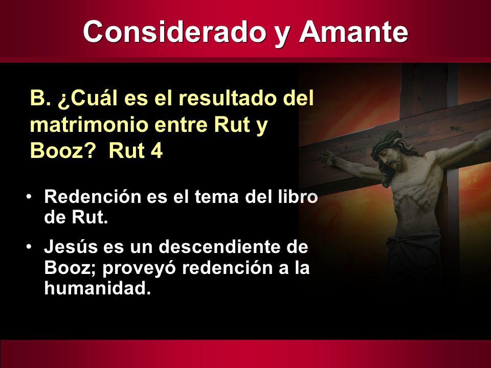 Redención es el tema del libro de Rut. Jesús es un descendiente de Booz; proveyó redención a la humanidad. B. ¿Cuál es el resultado del matrimonio ent