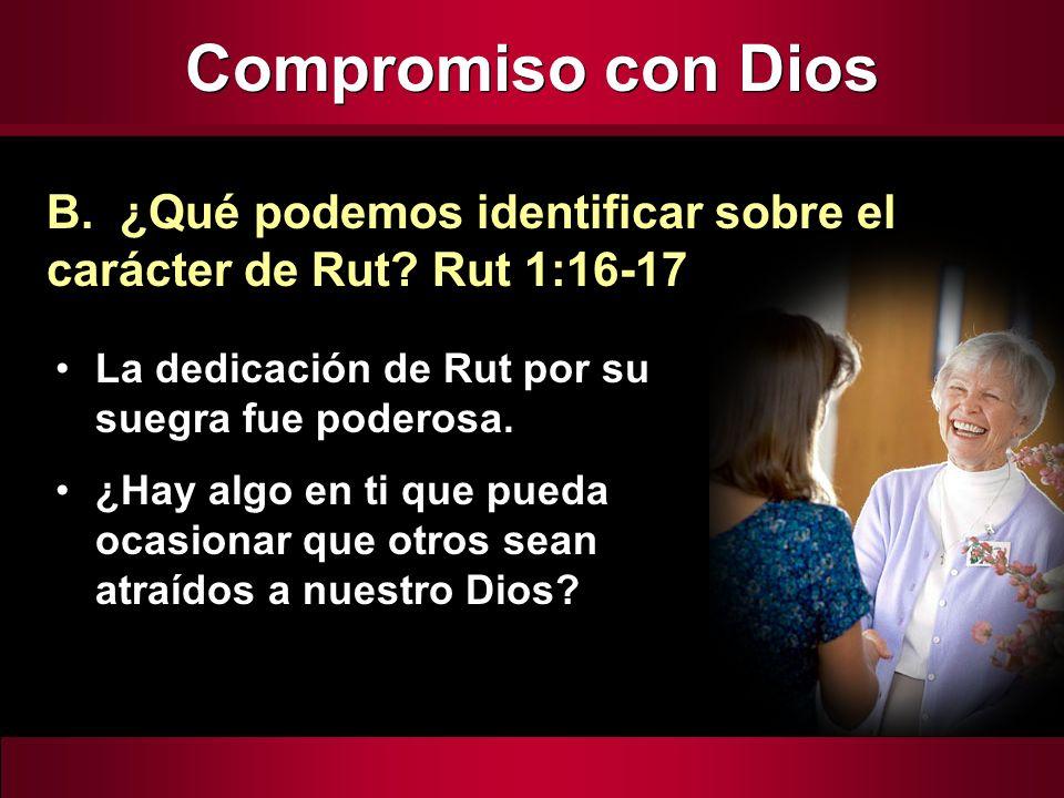 La dedicación de Rut por su suegra fue poderosa. ¿Hay algo en ti que pueda ocasionar que otros sean atraídos a nuestro Dios? B. ¿Qué podemos identific