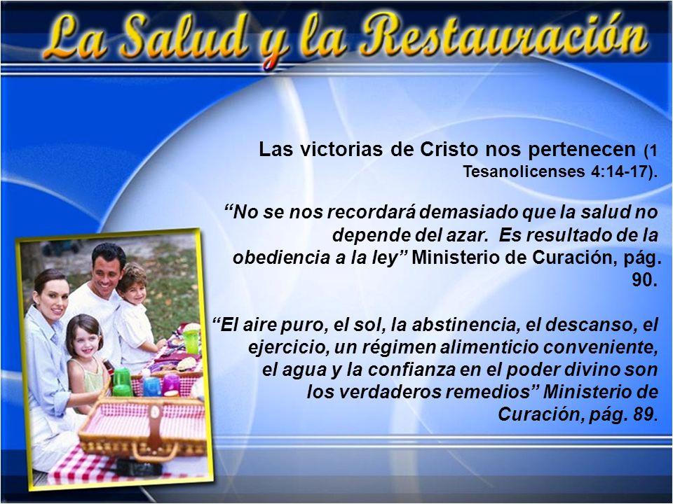 Las victorias de Cristo nos pertenecen (1 Tesanolicenses 4:14-17). No se nos recordará demasiado que la salud no depende del azar. Es resultado de la