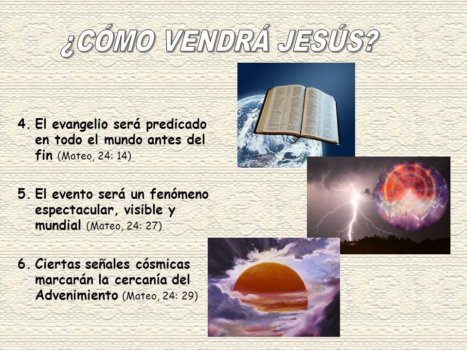 4.El evangelio será predicado en todo el mundo antes del fin (Mateo, 24: 14) 5.El evento será un fenómeno espectacular, visible y mundial (Mateo, 24: