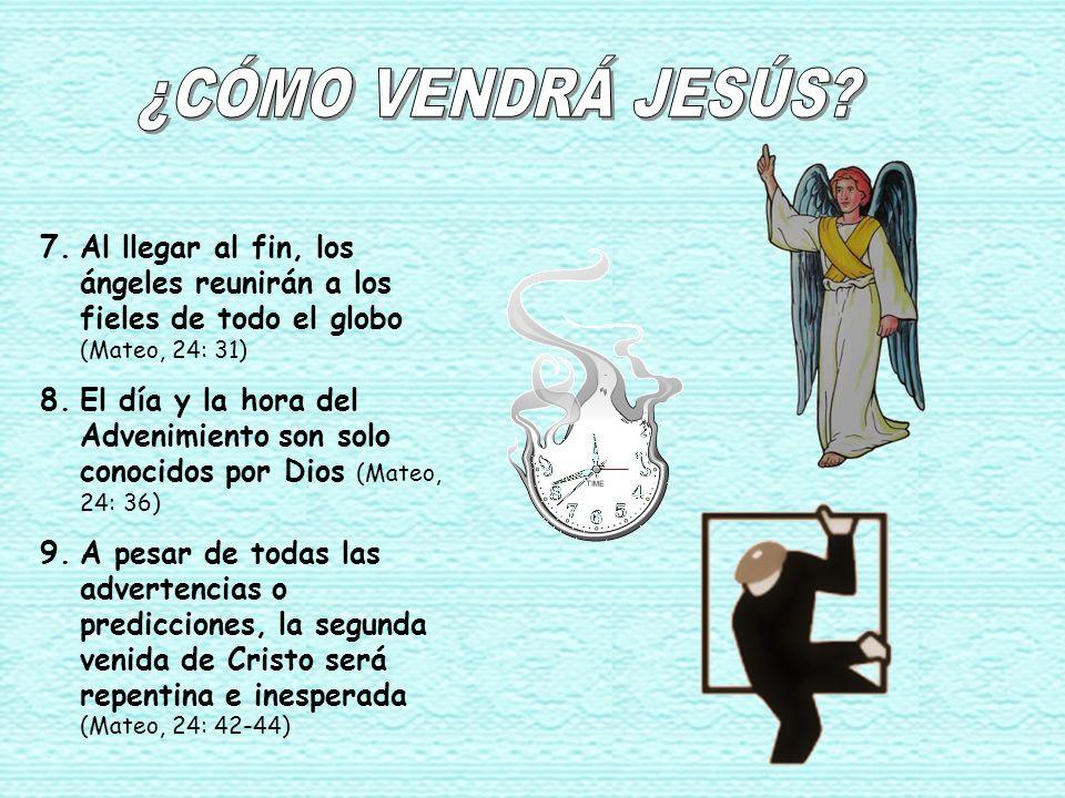 7.Al llegar al fin, los ángeles reunirán a los fieles de todo el globo (Mateo, 24: 31) 8.El día y la hora del Advenimiento son solo conocidos por Dios