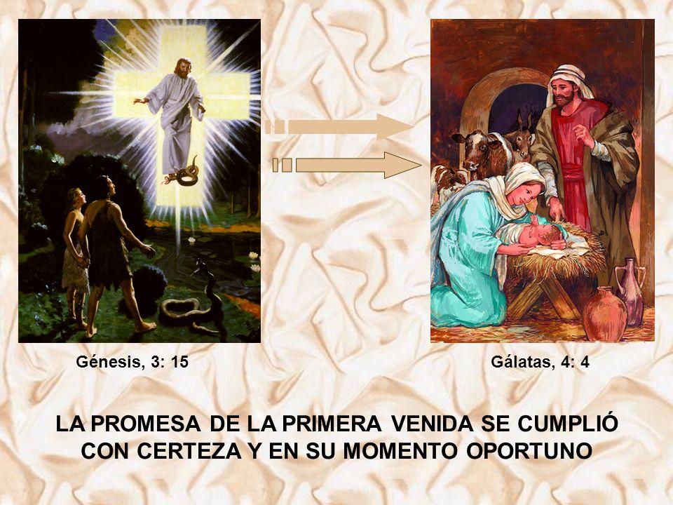 LA PROMESA DE LA PRIMERA VENIDA SE CUMPLIÓ CON CERTEZA Y EN SU MOMENTO OPORTUNO Génesis, 3: 15Gálatas, 4: 4
