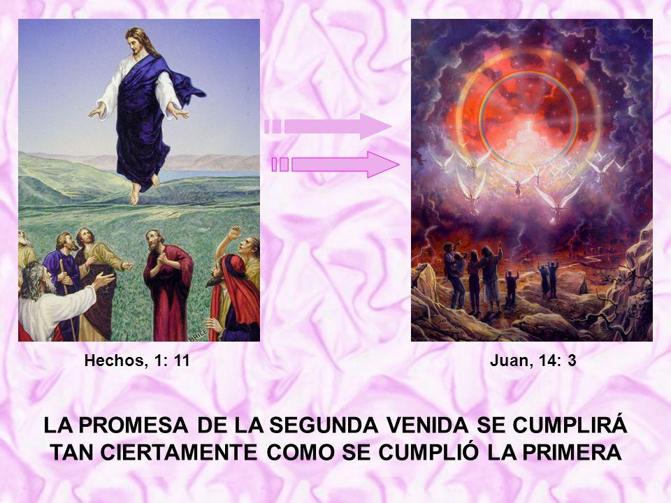 LA PROMESA DE LA SEGUNDA VENIDA SE CUMPLIRÁ TAN CIERTAMENTE COMO SE CUMPLIÓ LA PRIMERA Hechos, 1: 11Juan, 14: 3