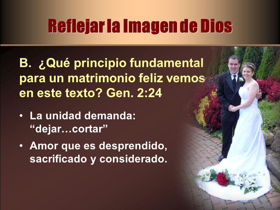 La unidad demanda: dejar…cortar Amor que es desprendido, sacrificado y considerado. B. ¿Qué principio fundamental para un matrimonio feliz vemos en es