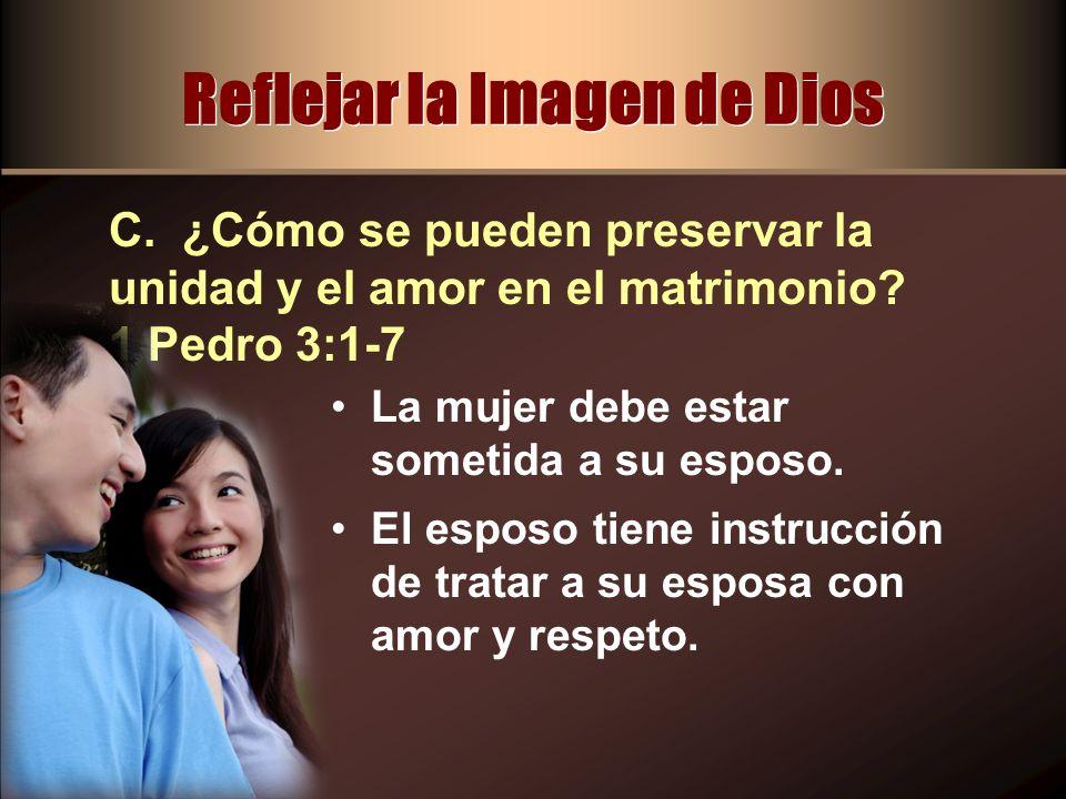 La mujer debe estar sometida a su esposo. El esposo tiene instrucción de tratar a su esposa con amor y respeto. C. ¿Cómo se pueden preservar la unidad