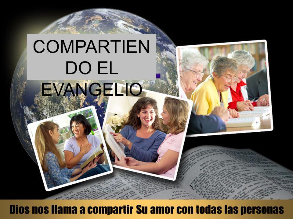 Dios nos llama a compartir Su amor con todas las personas COMPARTIEN DO EL EVANGELIO