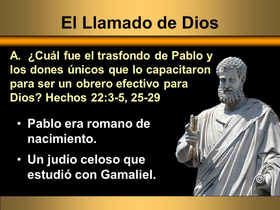 El Llamado de Dios Pablo era romano de nacimiento. Un judío celoso que estudió con Gamaliel. A. ¿Cuál fue el trasfondo de Pablo y los dones únicos que