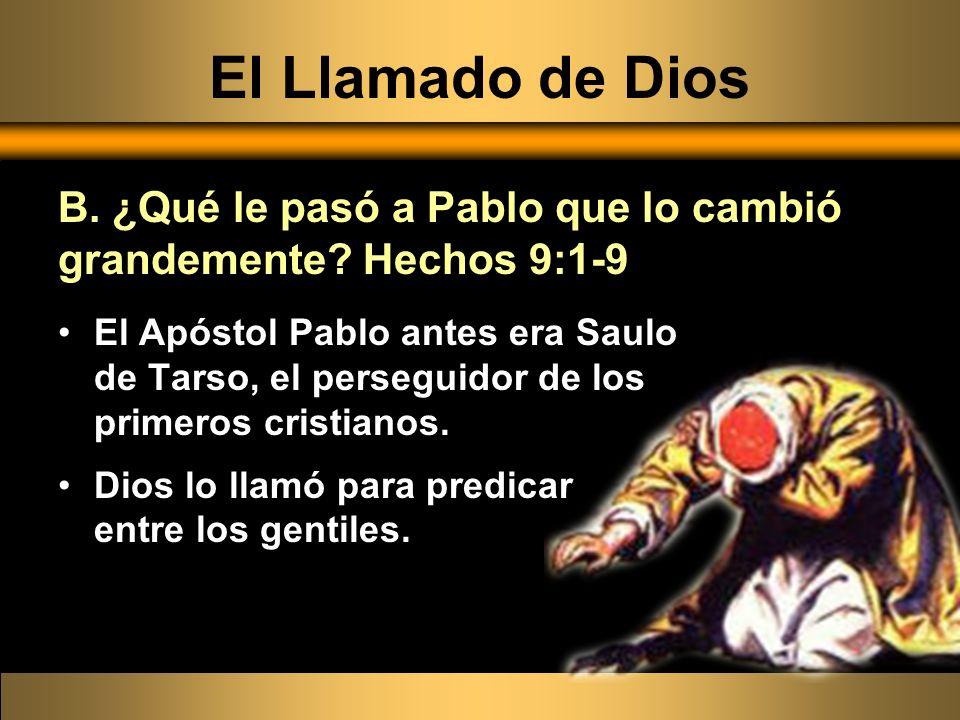 El Apóstol Pablo antes era Saulo de Tarso, el perseguidor de los primeros cristianos. Dios lo llamó para predicar entre los gentiles. B. ¿Qué le pasó