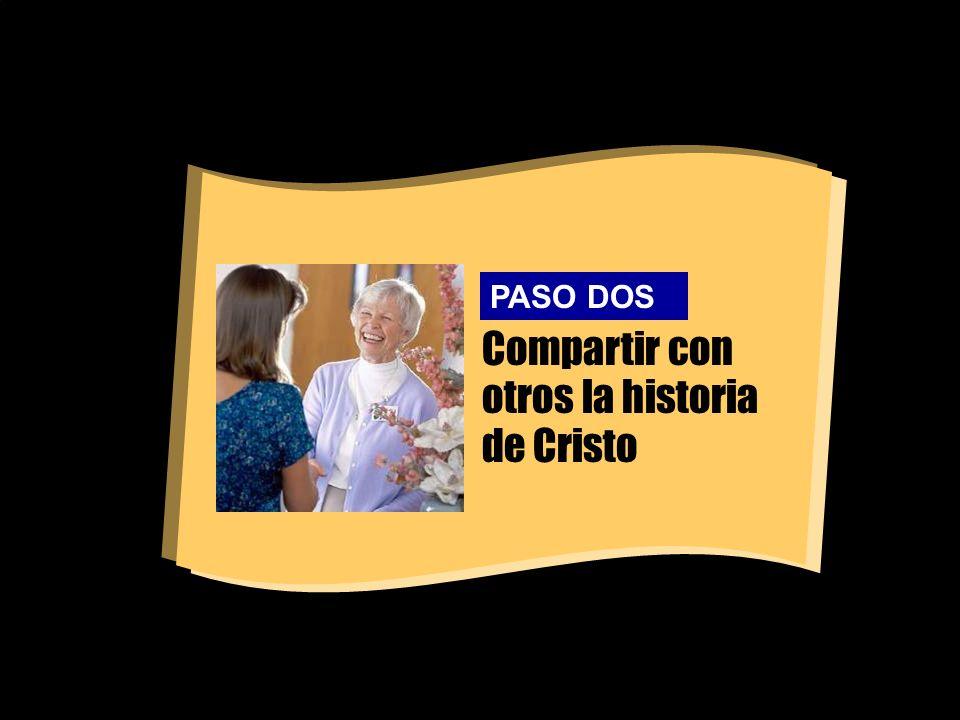 Compartir con otros la historia de Cristo PASO DOS